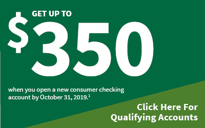 Get up to $350 when you open a new consumer checking account by December 2, 2019. Click here for qualifying accounts.